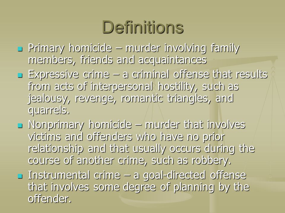 Definitions Primary homicide – murder involving family members, friends and acquaintances Primary homicide – murder involving family members, friends