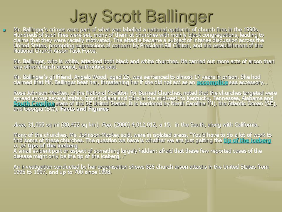 Jay Scott Ballinger Mr. Ballinger's crimes were part of what was labelled a national epidemic of church fires in the 1990s. Hundreds of such fires wer