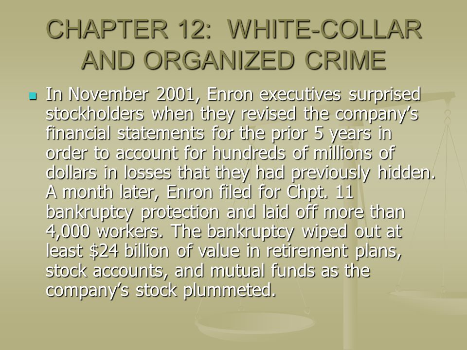 CHAPTER 12: WHITE-COLLAR AND ORGANIZED CRIME In November 2001, Enron executives surprised stockholders when they revised the company's financial state