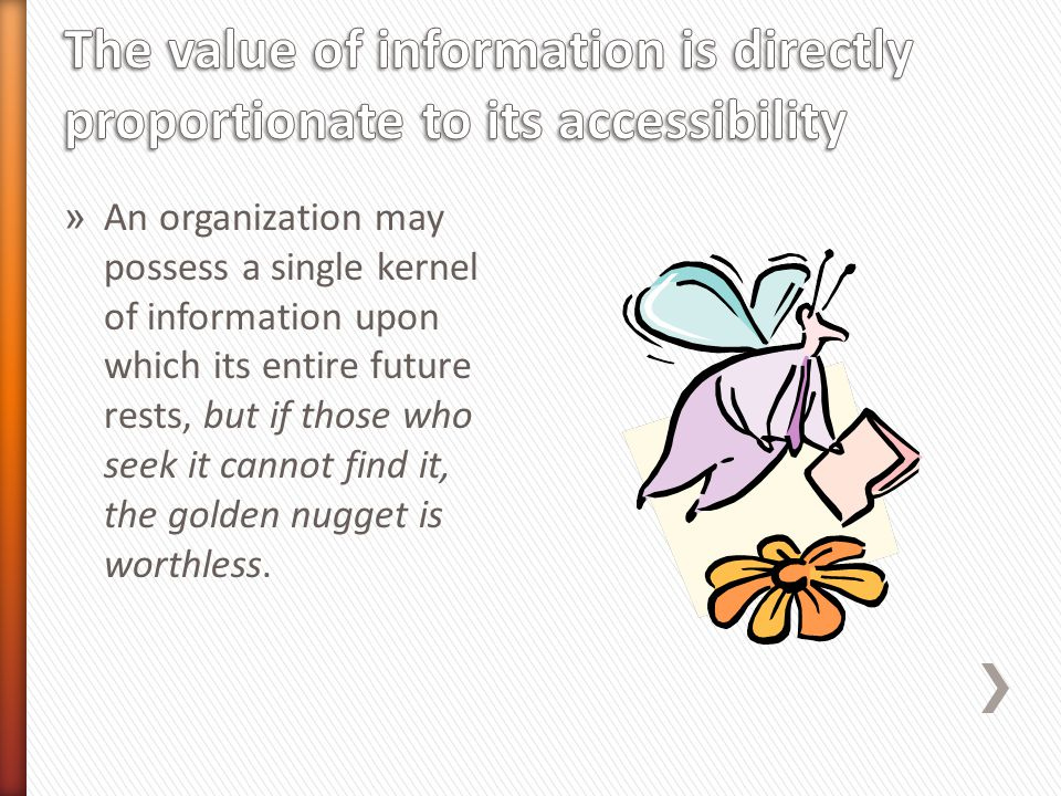 » An organization may possess a single kernel of information upon which its entire future rests, but if those who seek it cannot find it, the golden nugget is worthless.