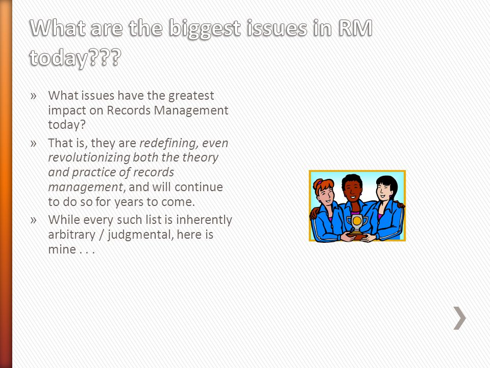 » What issues have the greatest impact on Records Management today.