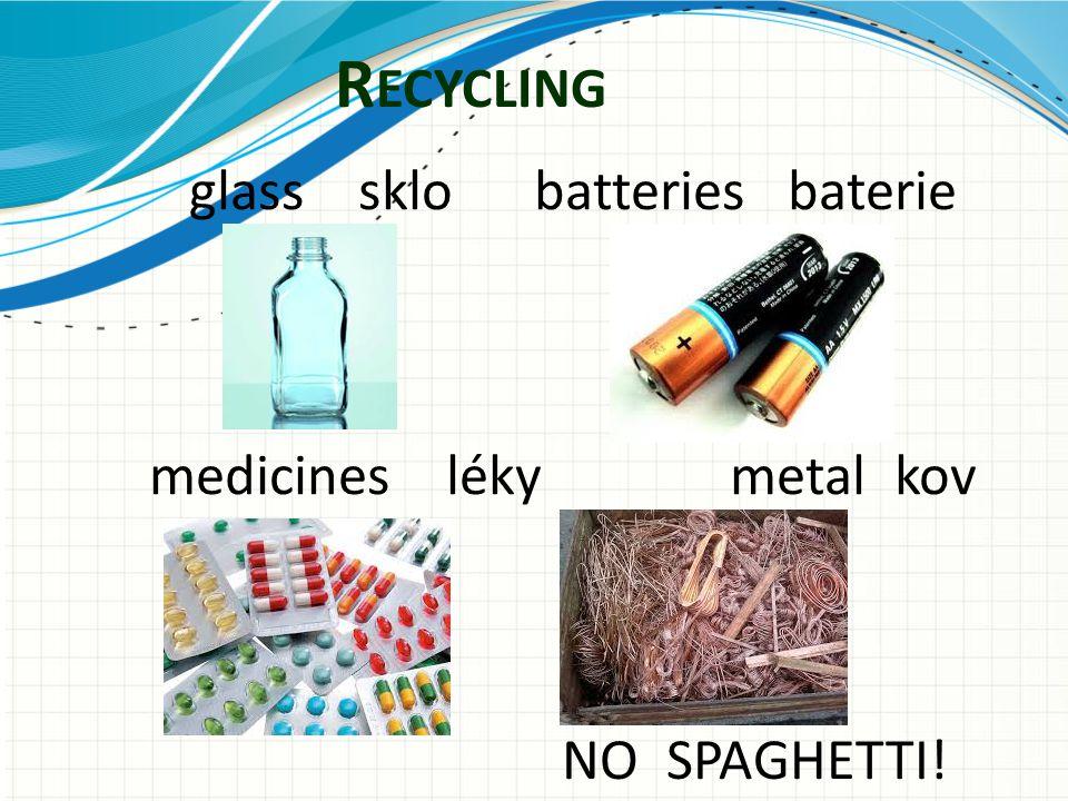 R ECYCLING glass sklo batteries baterie medicines léky metal kov NO SPAGHETTI!