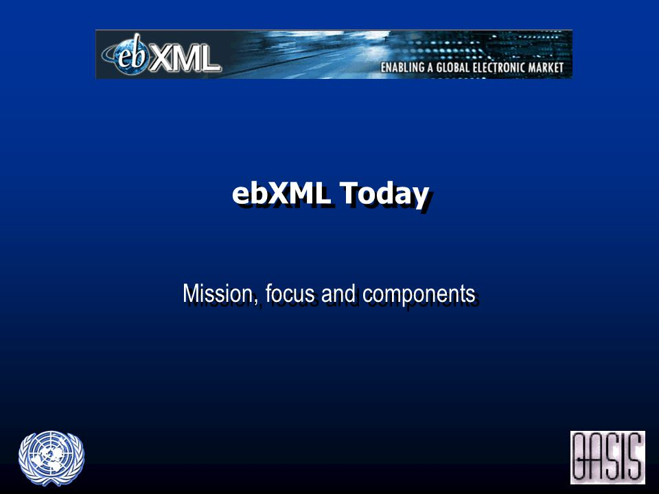 ebXML Today Mission, focus and components