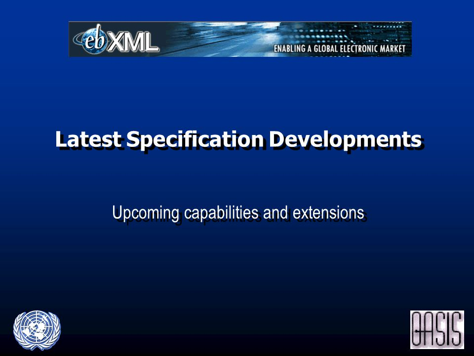 Latest Specification Developments Upcoming capabilities and extensions