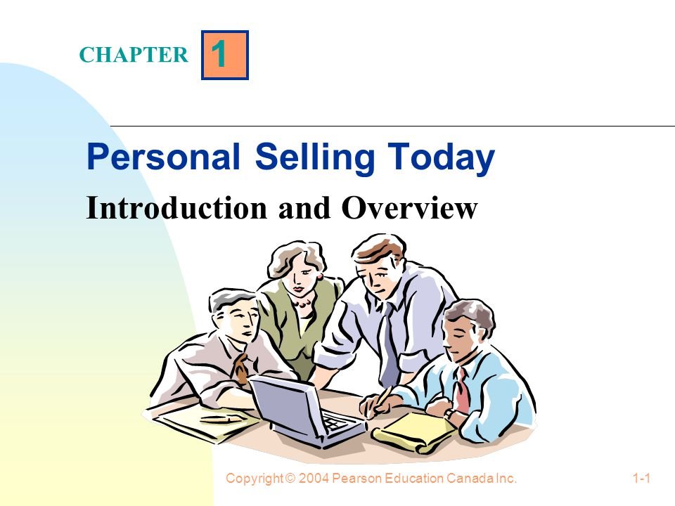 1 CHAPTER Copyright ©2004 Pearson Education Canada Inc.1-11 Evolution of Personal Selling (1950 to Present)