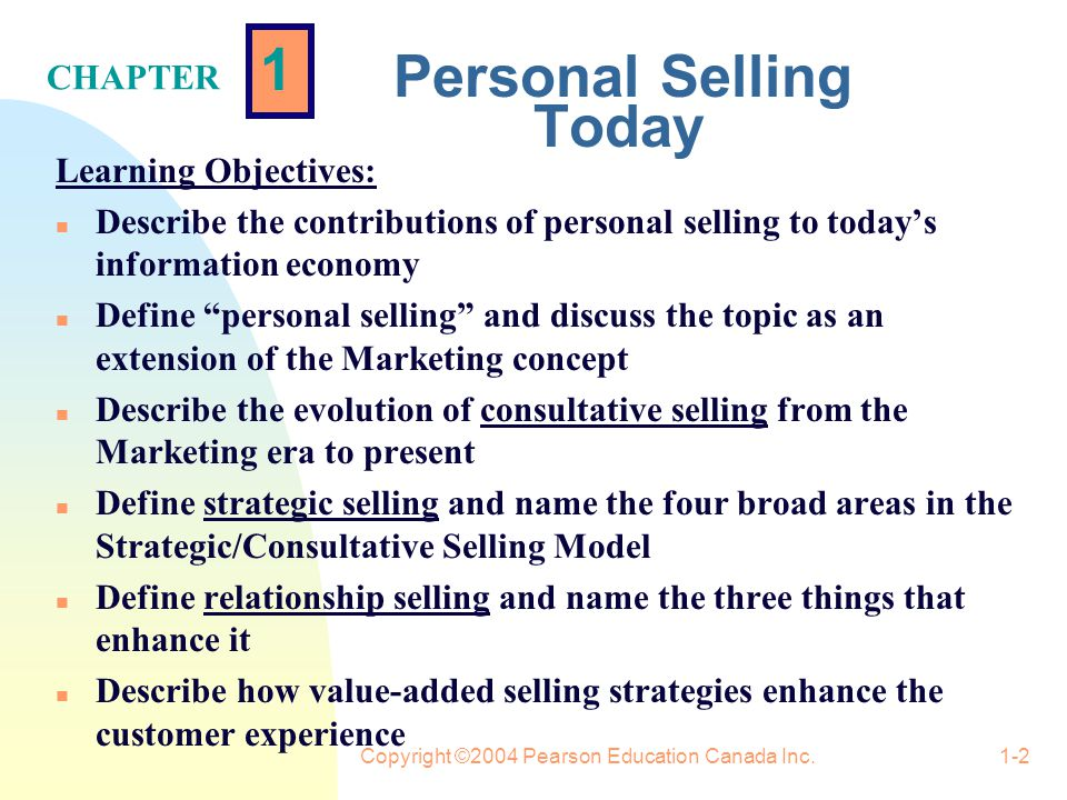 Copyright © 2004 Pearson Education Canada Inc.1-1 1 Personal Selling Today Introduction and Overview CHAPTER