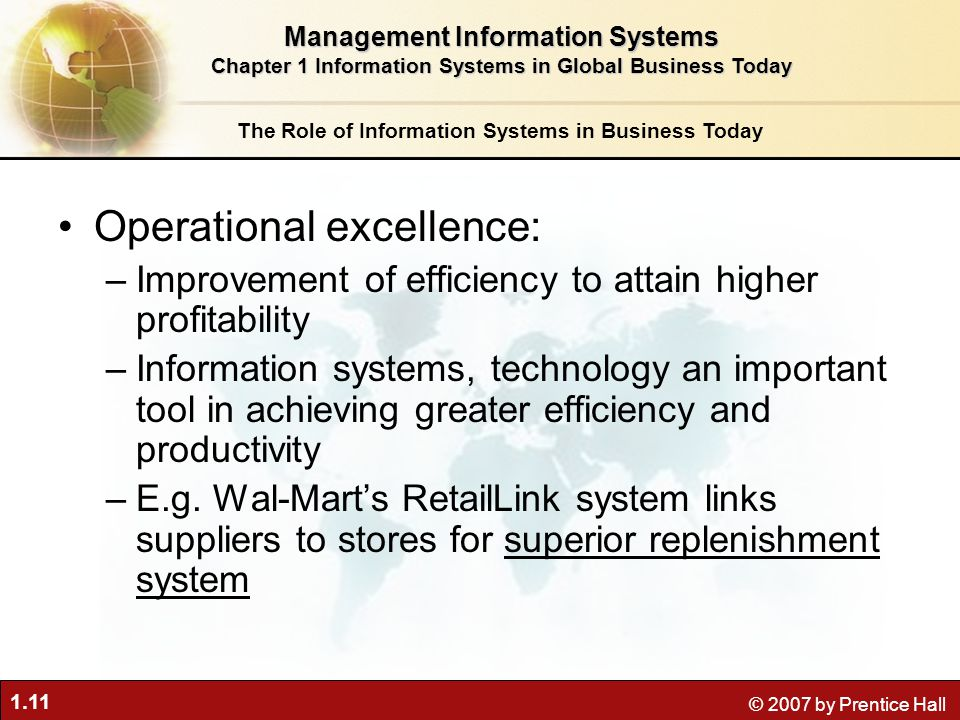 1.11 © 2007 by Prentice Hall Operational excellence: –Improvement of efficiency to attain higher profitability –Information systems, technology an imp