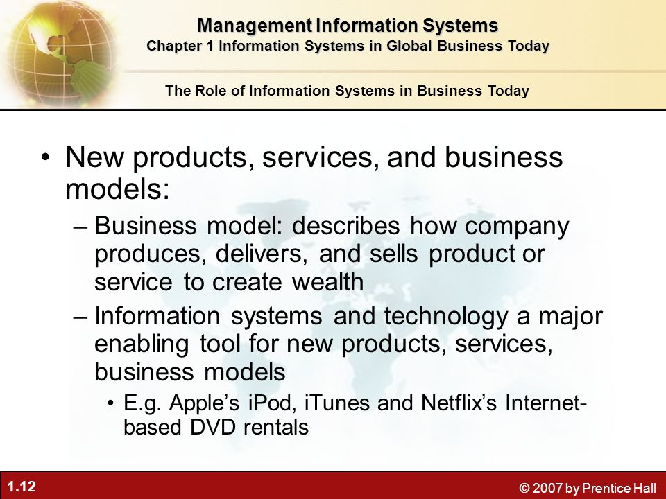 1.12 © 2007 by Prentice Hall New products, services, and business models: –Business model: describes how company produces, delivers, and sells product