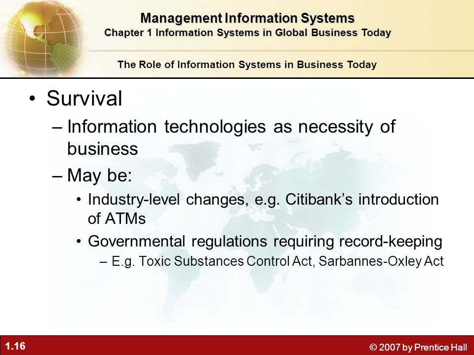 1.16 © 2007 by Prentice Hall Survival –Information technologies as necessity of business –May be: Industry-level changes, e.g.