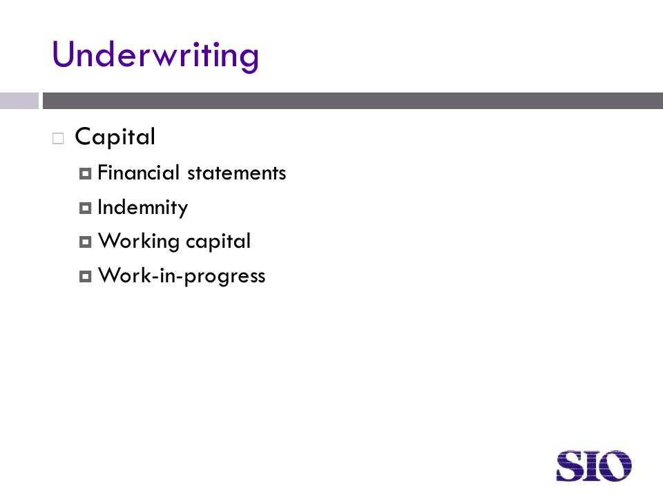 Underwriting  Capital  Financial statements  Indemnity  Working capital  Work-in-progress