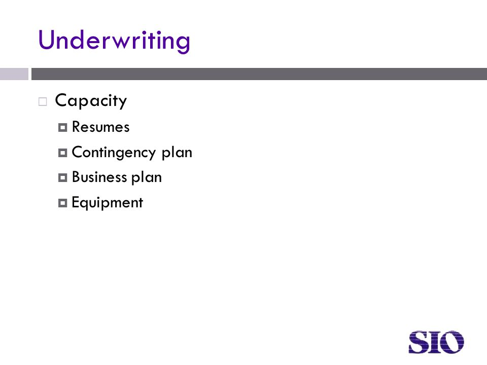 Underwriting  Capacity  Resumes  Contingency plan  Business plan  Equipment