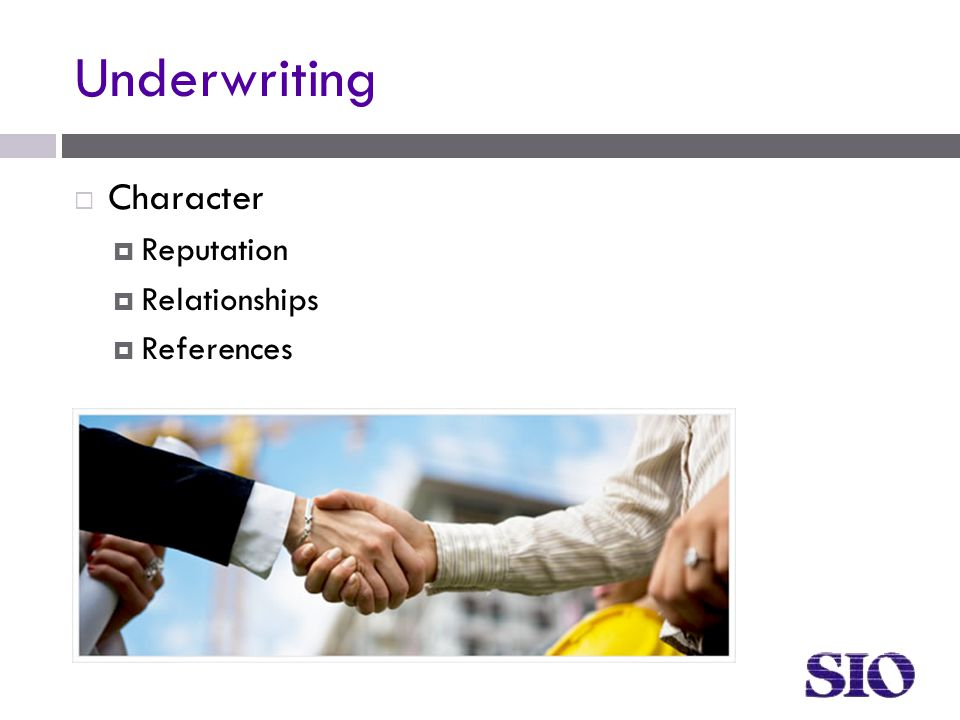 Underwriting  Character  Reputation  Relationships  References