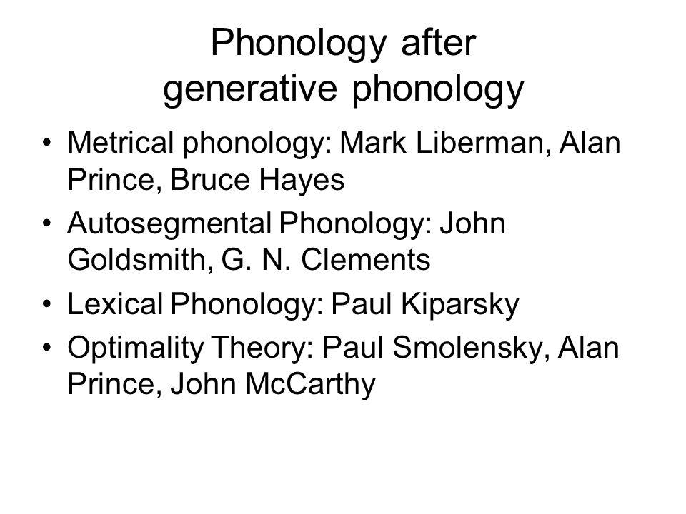 Phonology after generative phonology Metrical phonology: Mark Liberman, Alan Prince, Bruce Hayes Autosegmental Phonology: John Goldsmith, G. N. Clemen