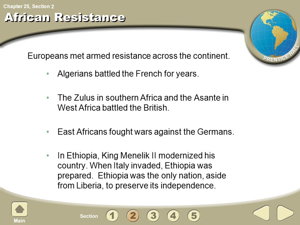 Chapter 25, Section African Resistance Algerians battled the French for years. The Zulus in southern Africa and the Asante in West Africa battled the