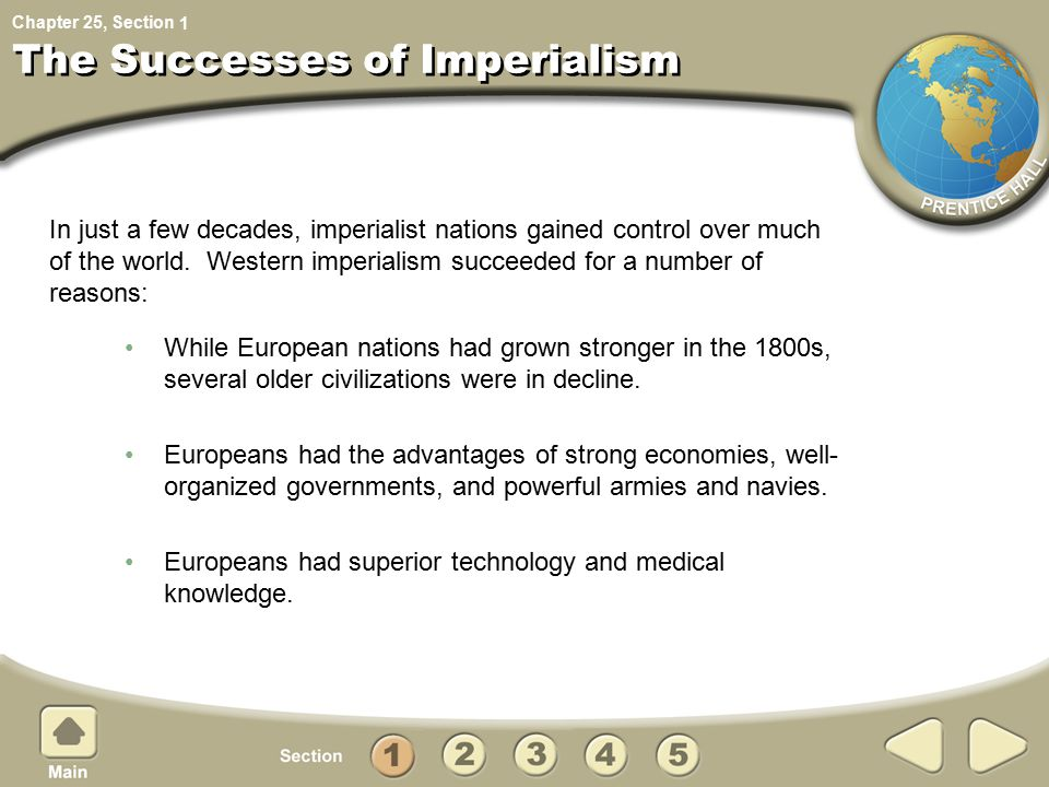 Chapter 25, Section The Successes of Imperialism While European nations had grown stronger in the 1800s, several older civilizations were in decline.