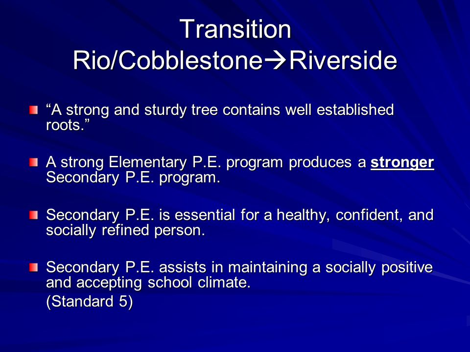 Transition Rio/Cobblestone  Riverside A strong and sturdy tree contains well established roots. A strong Elementary P.E.
