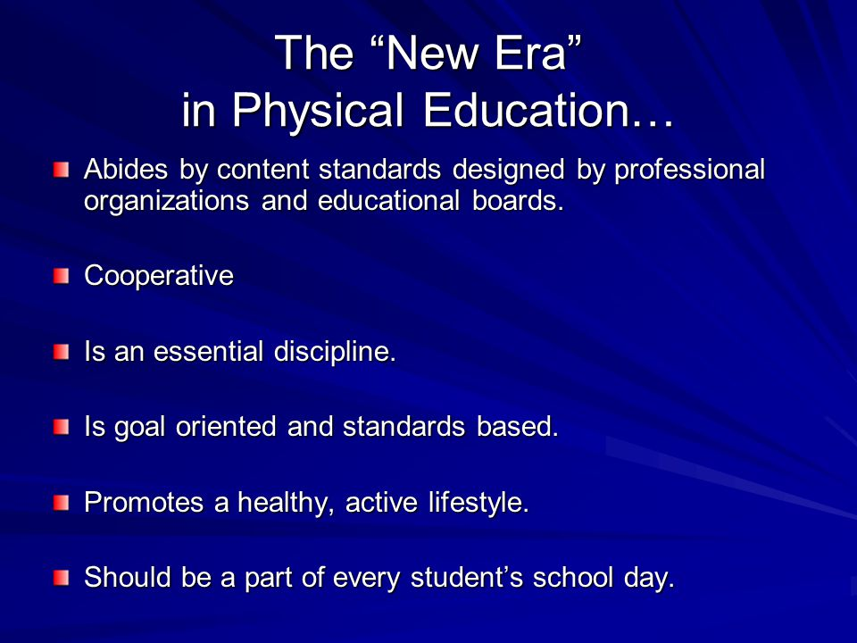 The New Era in Physical Education… Abides by content standards designed by professional organizations and educational boards.