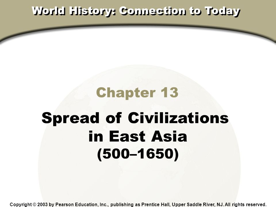 Chapter 13, Section Chapter 13 Spread of Civilizations in East Asia (500–1650) Copyright © 2003 by Pearson Education, Inc., publishing as Prentice Hal