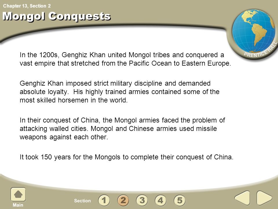 Chapter 13, Section Mongol Conquests In the 1200s, Genghiz Khan united Mongol tribes and conquered a vast empire that stretched from the Pacific Ocean