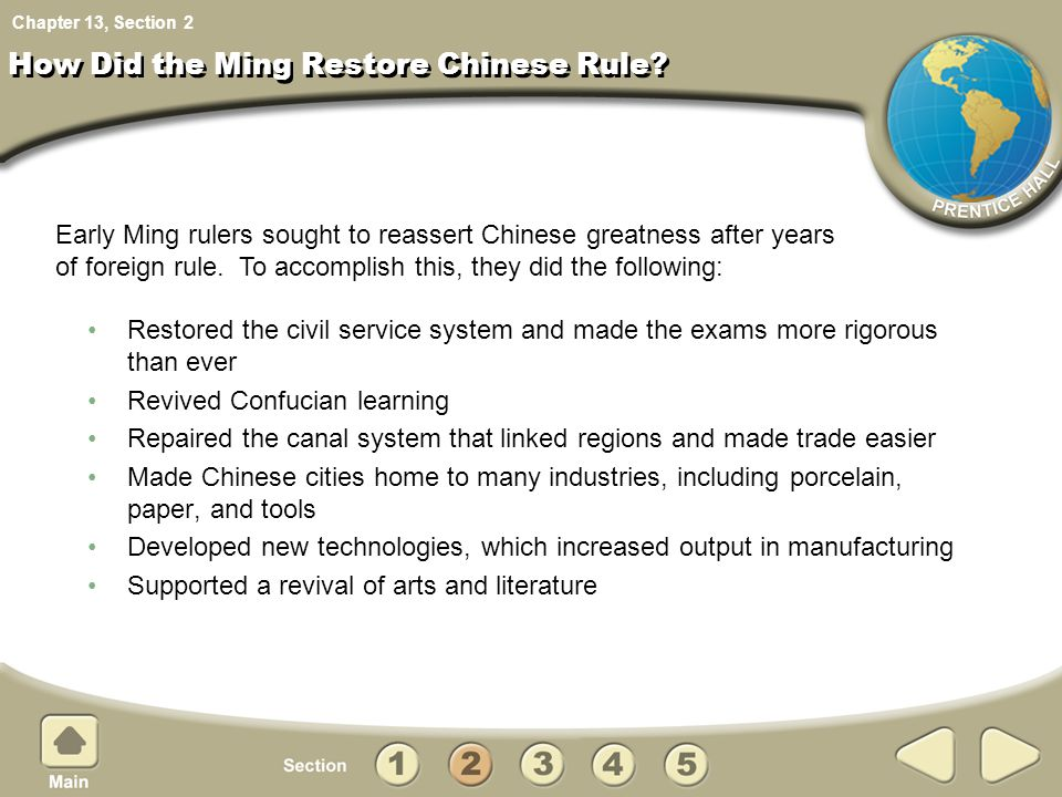 Chapter 13, Section How Did the Ming Restore Chinese Rule? Restored the civil service system and made the exams more rigorous than ever Revived Confuc