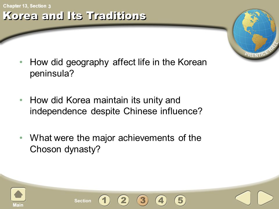 Chapter 13, Section Korea and Its Traditions How did geography affect life in the Korean peninsula? How did Korea maintain its unity and independence