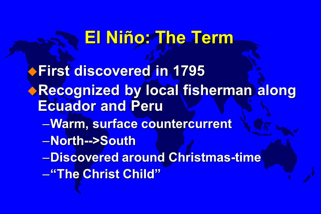 Lesson to be Learned u Earth phenomena are very much interrelated Ocean Atmosphere u Bjerknes' concept of teleconnections u We must understand in order to predict u Invest in soybean futures after an El Niño.