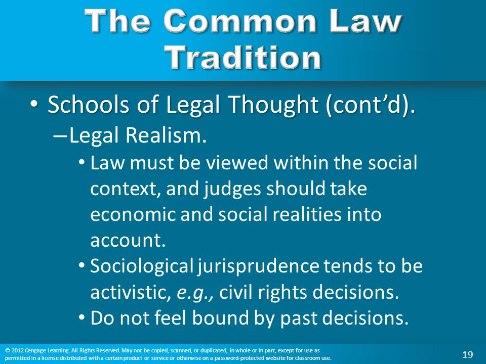 Schools of Legal Thought (cont'd). Schools of Legal Thought (cont'd). – Legal Realism. Law must be viewed within the social context, and judges should