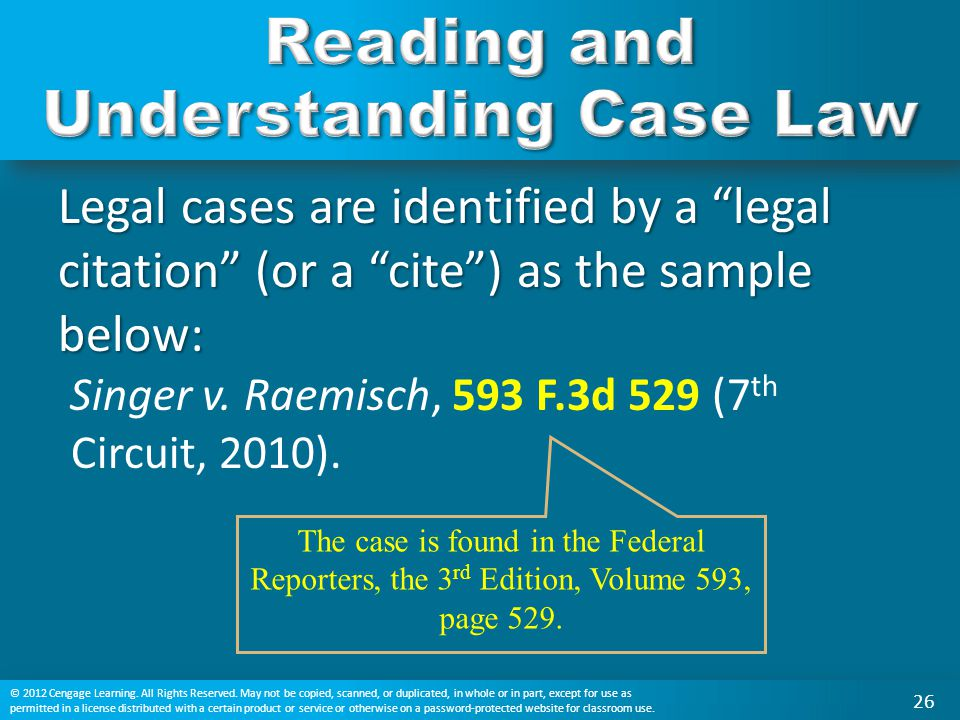 "Legal cases are identified by a ""legal citation"" (or a ""cite"") as the sample below: Singer v. Raemisch, 593 F.3d 529 (7 th Circuit, 2010). The case is"