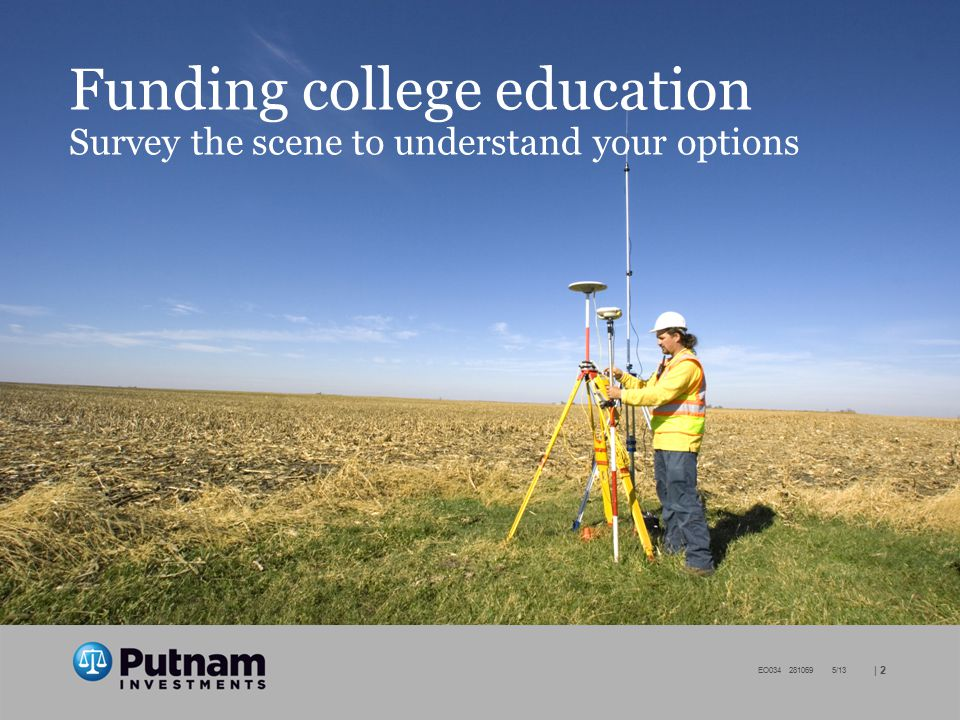| 2 EO034 281069 5/13 Funding college education Survey the scene to understand your options