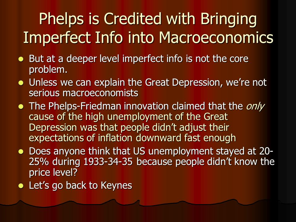 Phelps is Credited with Bringing Imperfect Info into Macroeconomics But at a deeper level imperfect info is not the core problem.