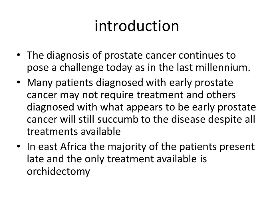 introduction The diagnosis of prostate cancer continues to pose a challenge today as in the last millennium. Many patients diagnosed with early prosta