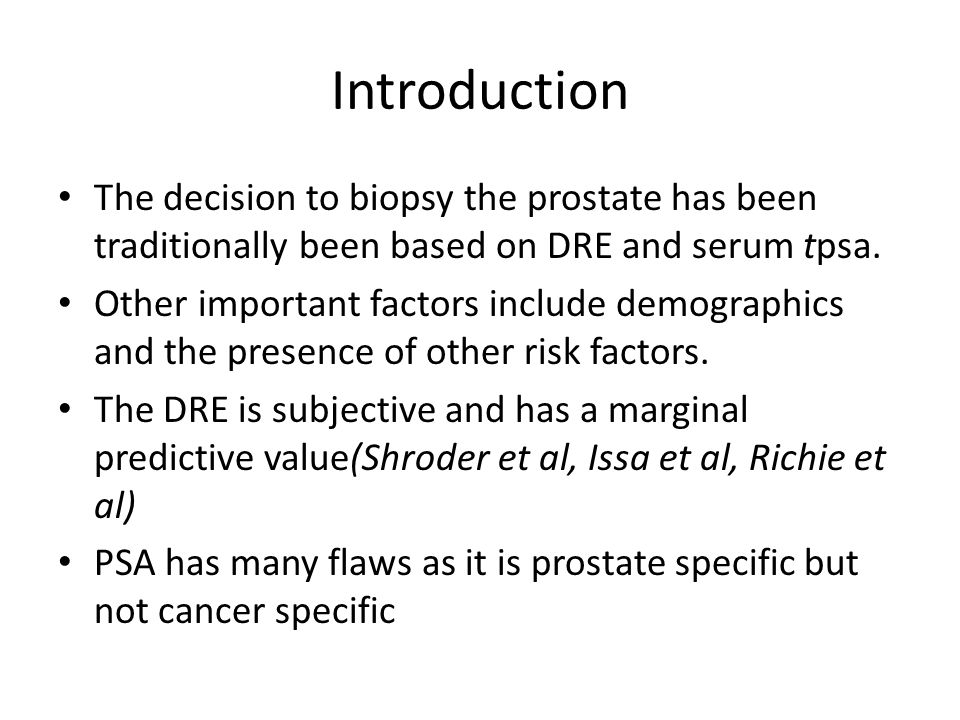 Introduction The decision to biopsy the prostate has been traditionally been based on DRE and serum tpsa.