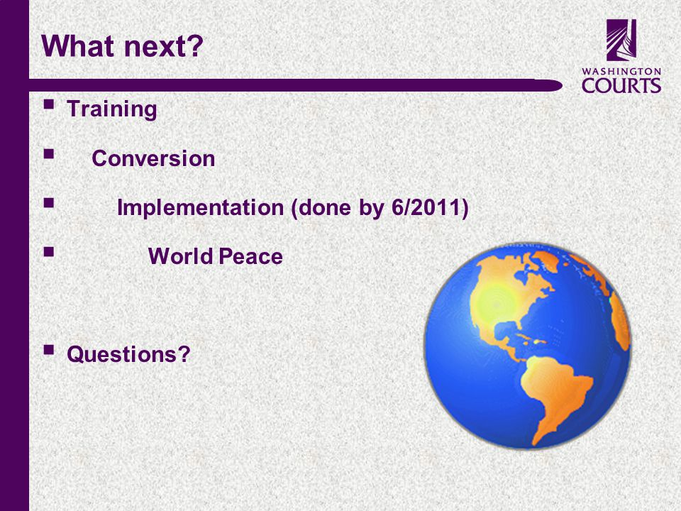 c What next  Training  Conversion  Implementation (done by 6/2011)  World Peace  Questions