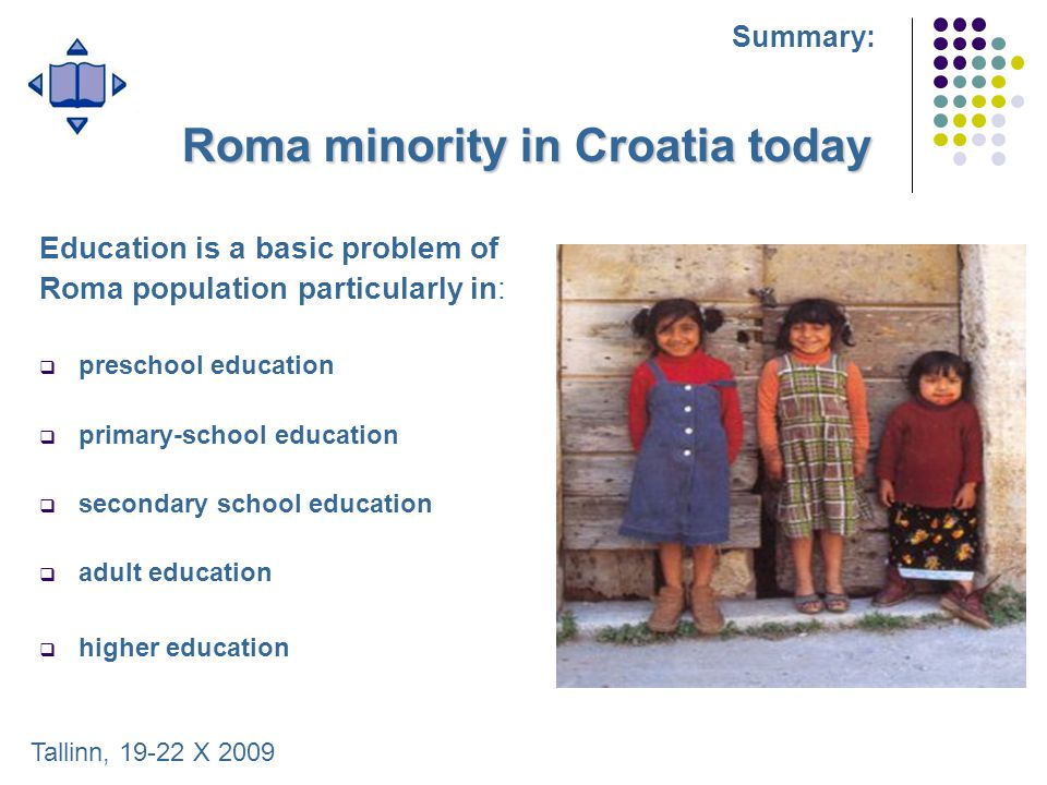 Roma minority in Croatia today Education is a basic problem of Roma population particularly in:  preschool education  primary-school education  sec