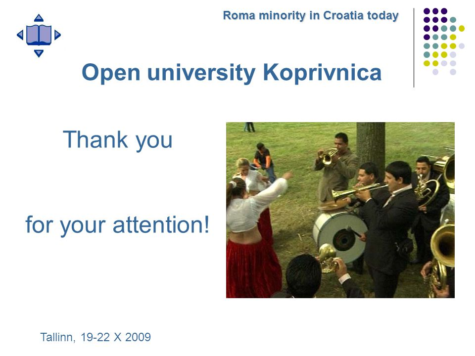 Tallinn, 19-22 X 2009 Roma minority in Croatia today Open university Koprivnica Thank you for your attention!