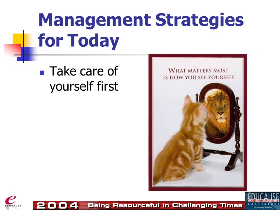 Management Strategies for Today Take care of yourself first