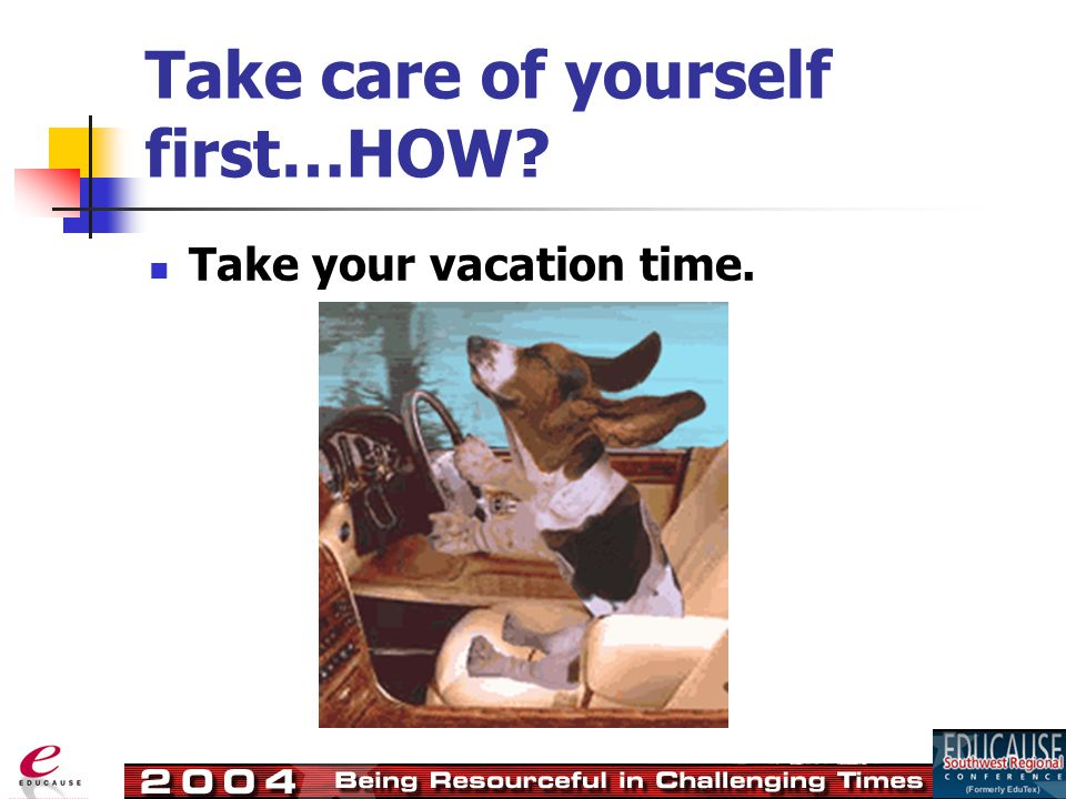 Take care of yourself first…HOW? Take your vacation time.