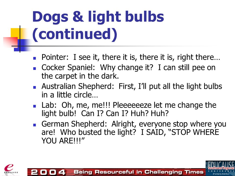Dogs & light bulbs (continued) Pointer: I see it, there it is, there it is, right there… Cocker Spaniel: Why change it.