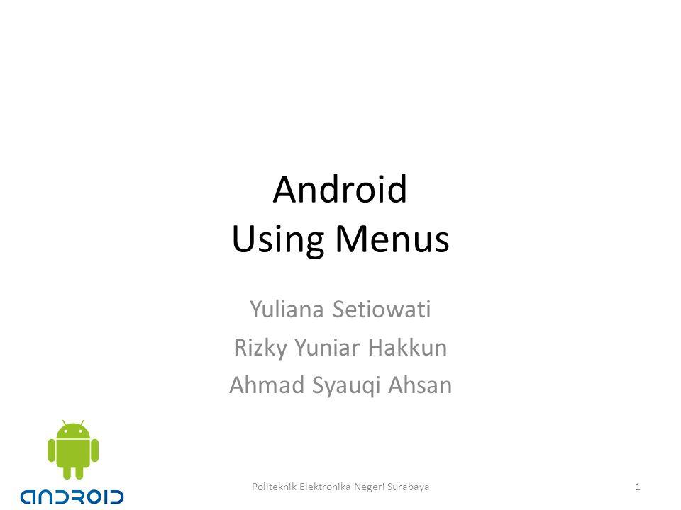 Android Using Menus Yuliana Setiowati Rizky Yuniar Hakkun Ahmad Syauqi Ahsan 1Politeknik Elektronika Negeri Surabaya
