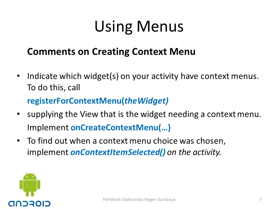Using Menus Comments on Creating Context Menu Indicate which widget(s) on your activity have context menus.