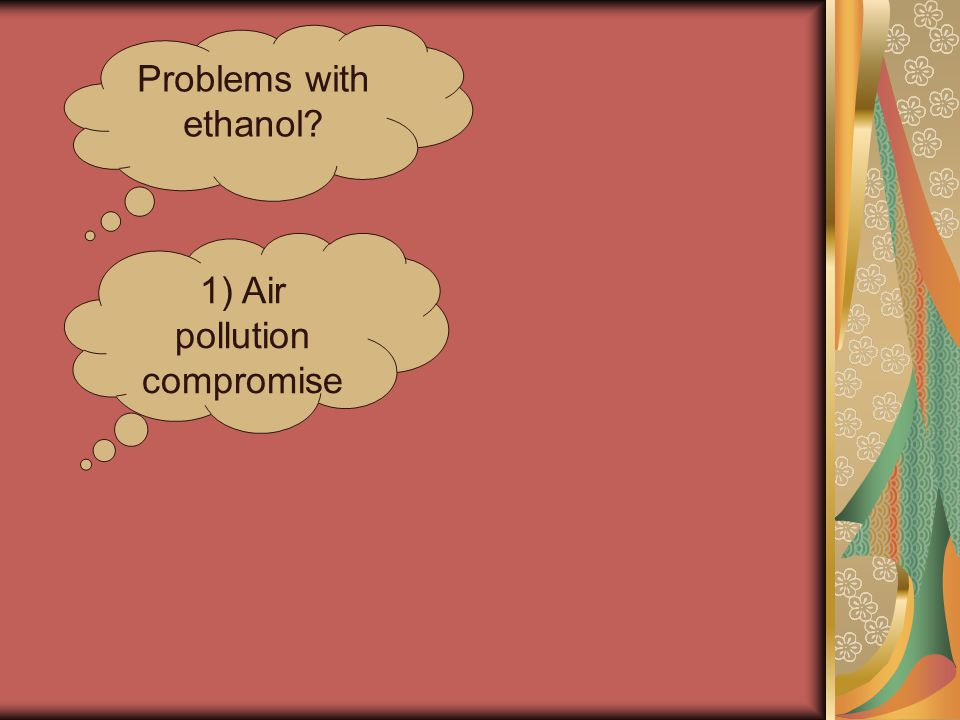 Problems with ethanol 1) Air pollution compromise