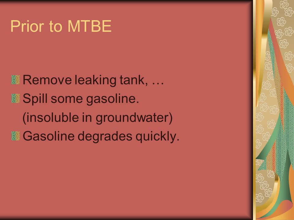 Prior to MTBE Remove leaking tank, … Spill some gasoline.