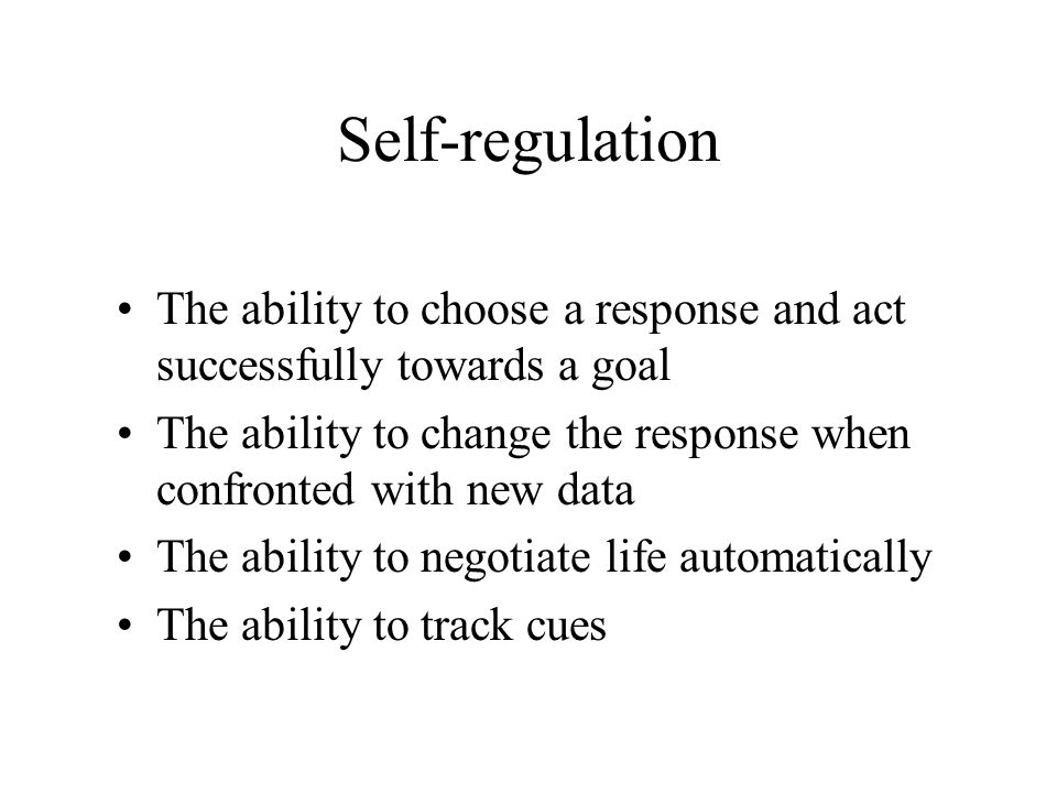 Self-regulation The ability to inhibit The ability to delay The ability to separate thought from feeling The ability to separate experience from response The ability to consider an experience and change perspective The ability to consider alternative responses