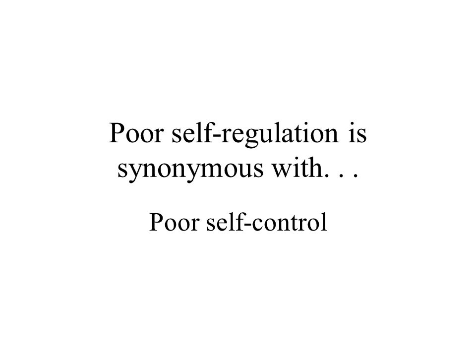 Self-regulation The ability to choose a response and act successfully towards a goal The ability to change the response when confronted with new data