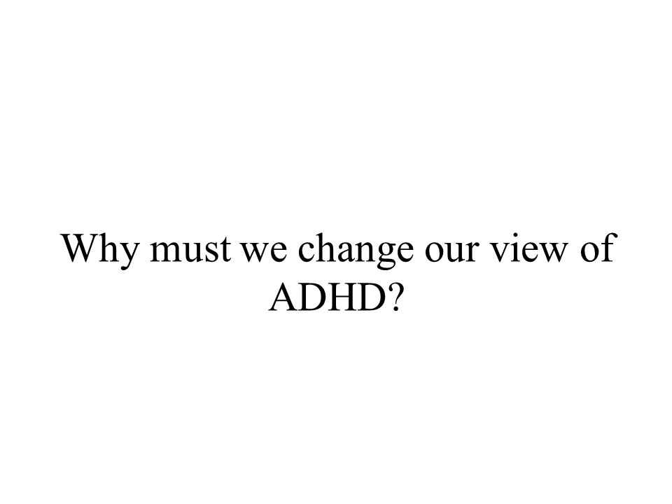 Why must we change our view of ADHD?