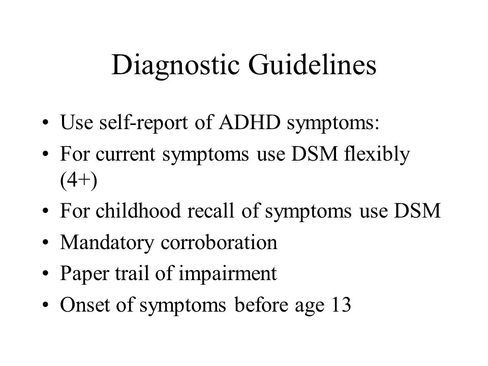Problems With the DSM IV ADHD Diagnosis Categorical models don't predict as well as dimensional models Too few impulsive symptoms (3) Polythetic system Symptom threshold issues Age of onset (before 7) Impairment issue