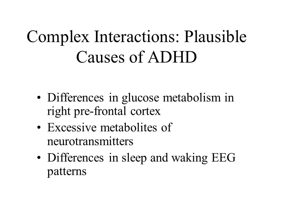 Complex Interactions: Plausible Causes of ADHD Likely a polygenetic contribution contributing at least 70% of the variance in symptom contribution Str