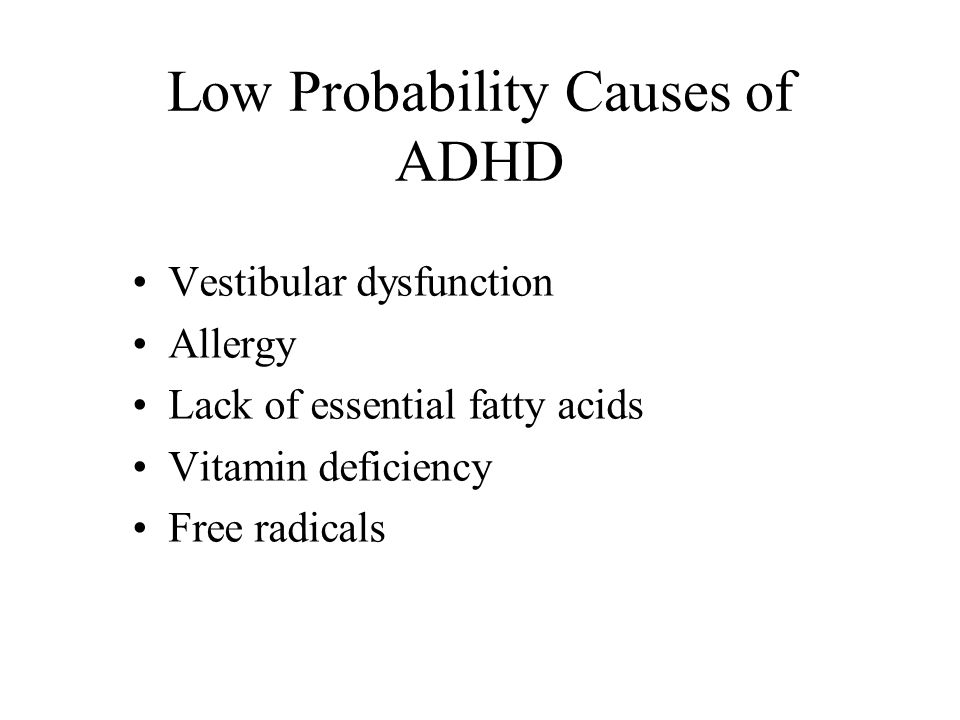 Low Probability Causes of ADHD Lead ingestion Stress Emotional problems Diet