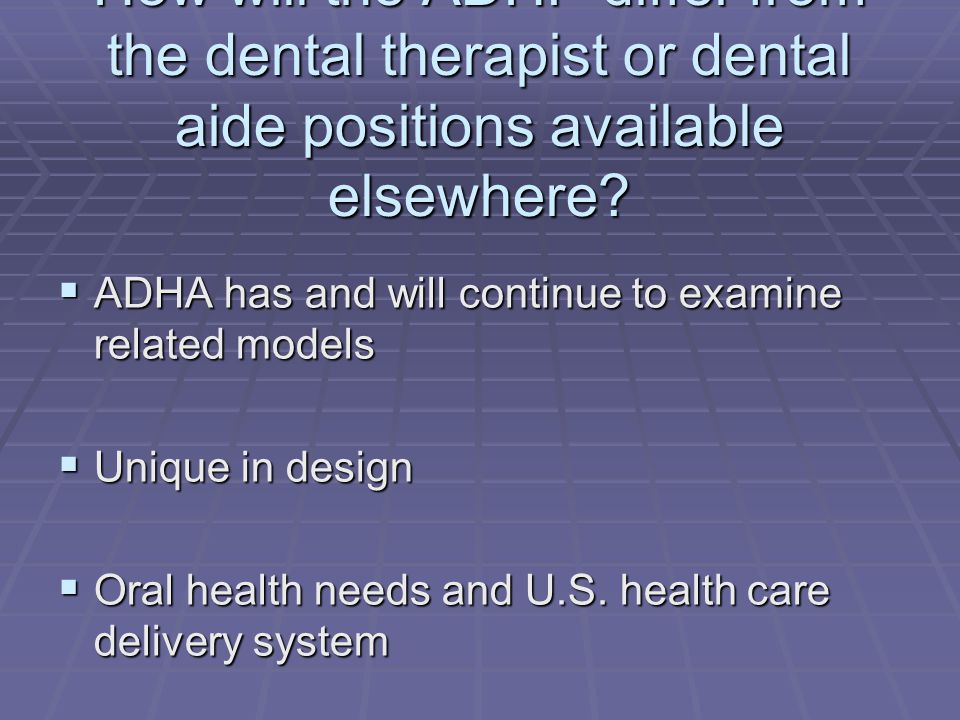 How will the ADHP differ from the dental therapist or dental aide positions available elsewhere.
