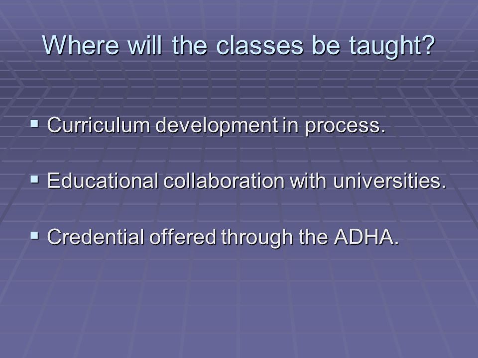 Where will the classes be taught. Curriculum development in process.